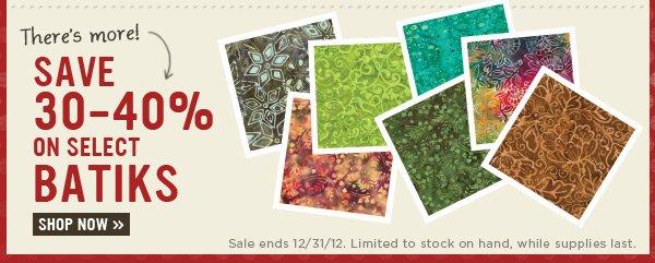 Save 30-40% on Select Batiks
