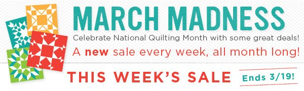 March Madness - A New Sale Every Week, all Month Long!